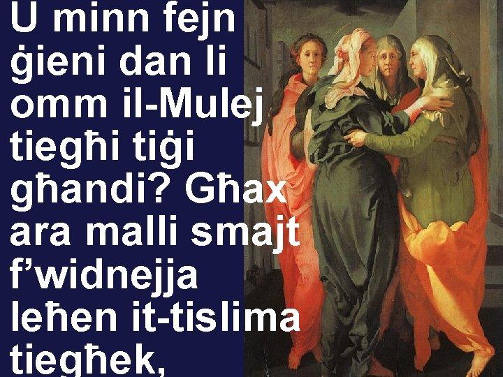 U minn fejn ġieni dan li omm il-Mulej tiegħi tiġi għandi? Għax ara malli