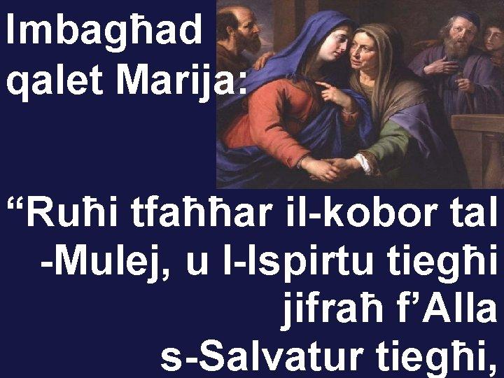 """Imbagħad qalet Marija: """"Ruħi tfaħħar il-kobor tal -Mulej, u l-Ispirtu tiegħi jifraħ f'Alla s-Salvatur"""