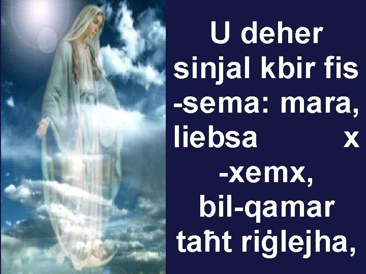 U deher sinjal kbir fis -sema: mara, liebsa x -xemx, bil-qamar taħt riġlejha,