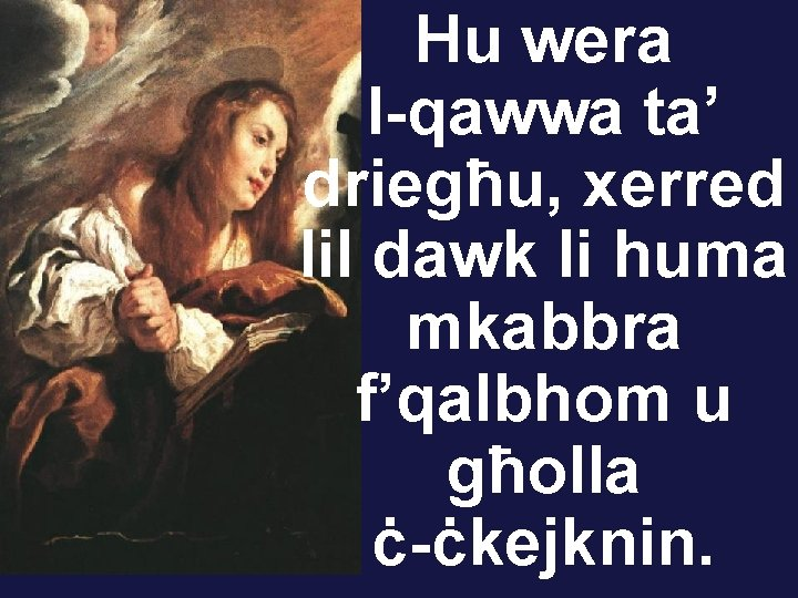 Hu wera l-qawwa ta' driegħu, xerred lil dawk li huma mkabbra f'qalbhom u għolla