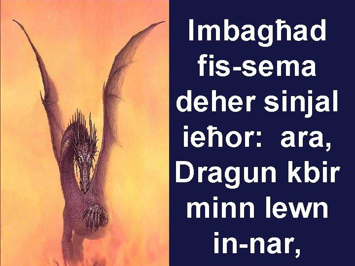 Imbagħad fis-sema deher sinjal ieħor: ara, Dragun kbir minn lewn in-nar,