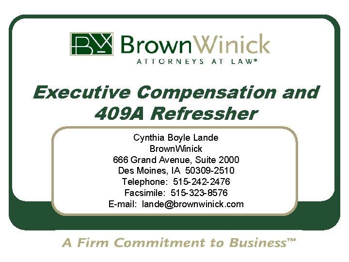 Executive Compensation and 409 A Refressher Cynthia Boyle Lande Brown. Winick 666 Grand Avenue,