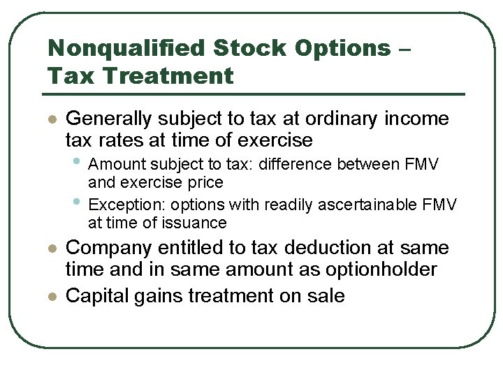 Nonqualified Stock Options – Tax Treatment l Generally subject to tax at ordinary income