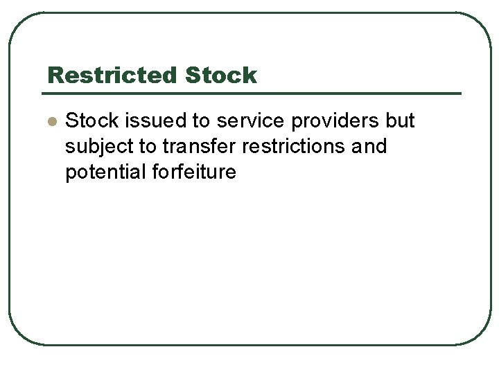 Restricted Stock l Stock issued to service providers but subject to transfer restrictions and