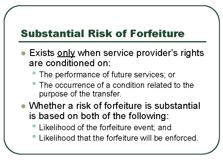Substantial Risk of Forfeiture l Exists only when service provider's rights are conditioned on: