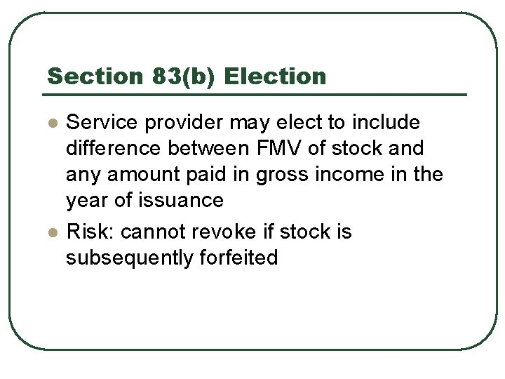 Section 83(b) Election l l Service provider may elect to include difference between FMV