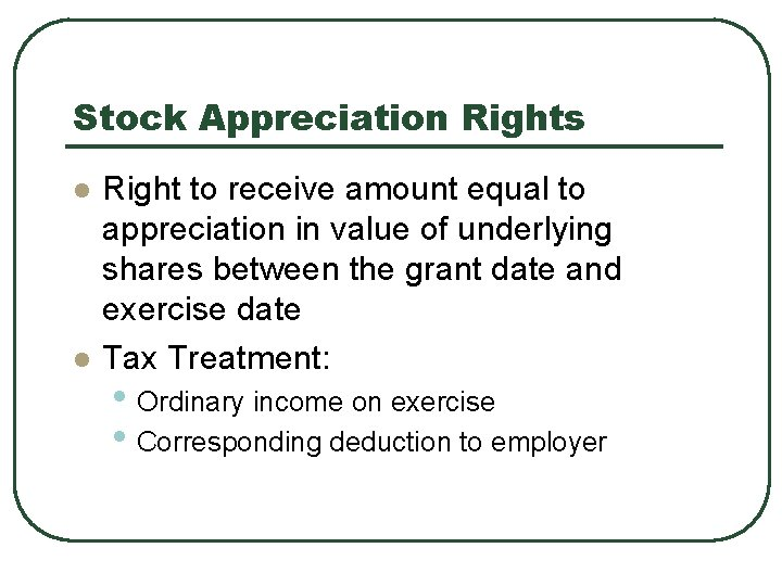 Stock Appreciation Rights l l Right to receive amount equal to appreciation in value