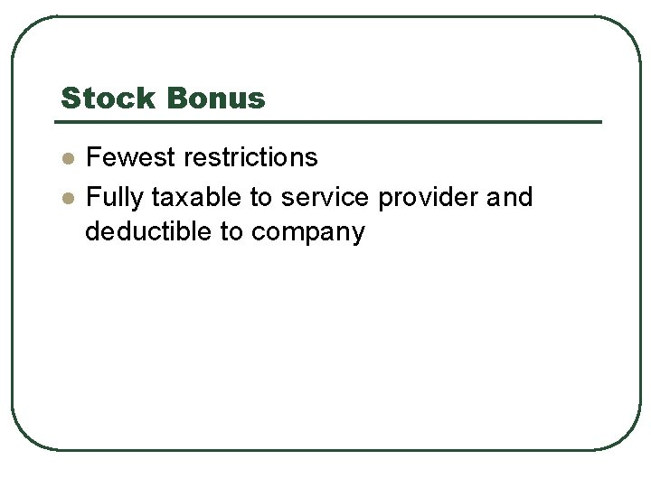 Stock Bonus l l Fewest restrictions Fully taxable to service provider and deductible to