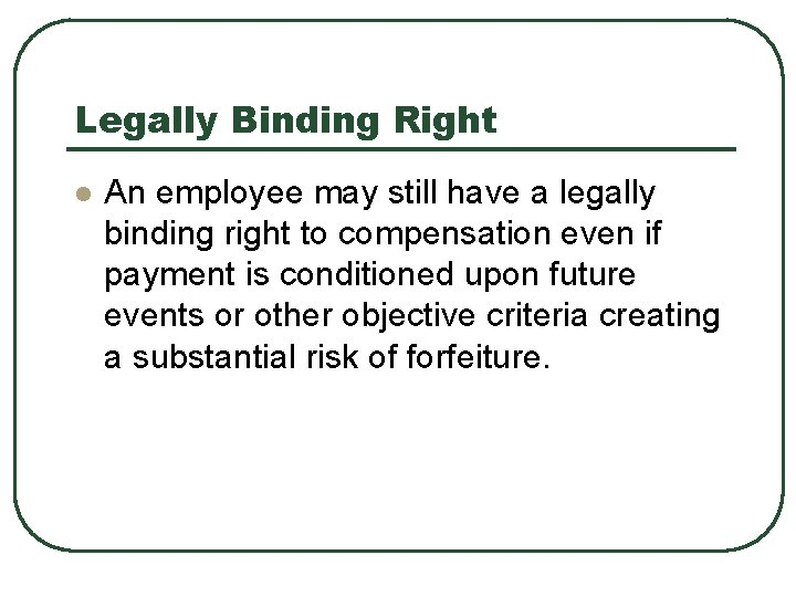 Legally Binding Right l An employee may still have a legally binding right to