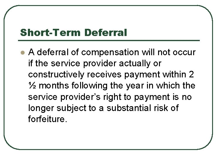 Short-Term Deferral l A deferral of compensation will not occur if the service provider