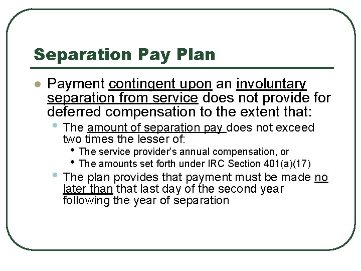 Separation Pay Plan l Payment contingent upon an involuntary separation from service does not