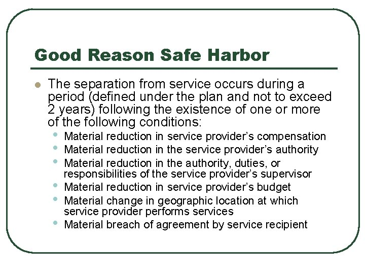Good Reason Safe Harbor l The separation from service occurs during a period (defined