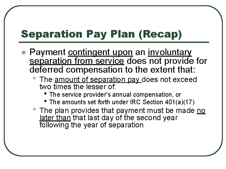 Separation Pay Plan (Recap) l Payment contingent upon an involuntary separation from service does