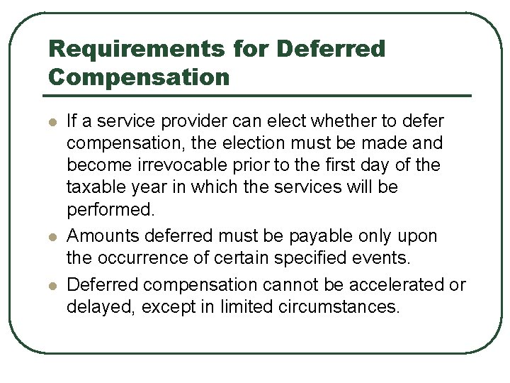 Requirements for Deferred Compensation l l l If a service provider can elect whether