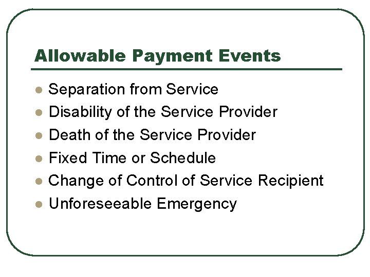 Allowable Payment Events l l l Separation from Service Disability of the Service Provider