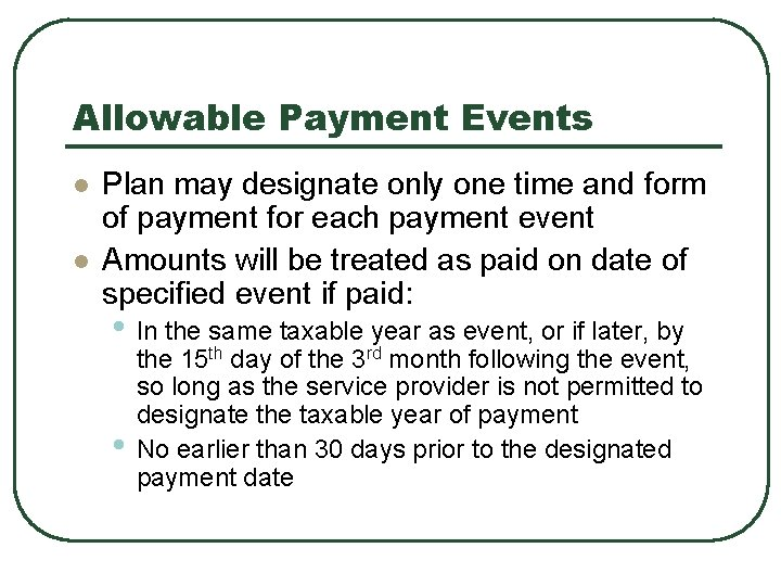 Allowable Payment Events l l Plan may designate only one time and form of
