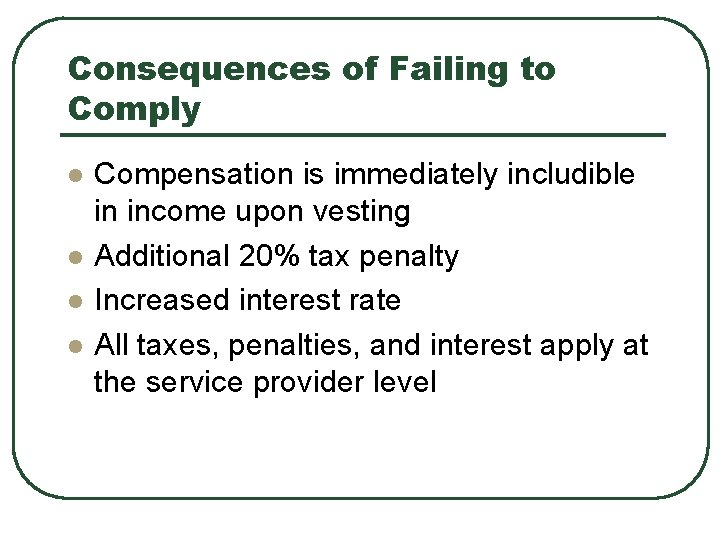 Consequences of Failing to Comply l l Compensation is immediately includible in income upon