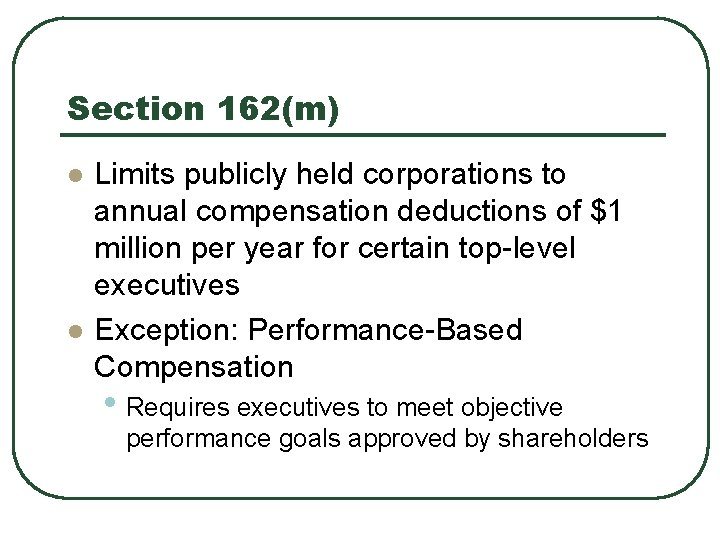 Section 162(m) l l Limits publicly held corporations to annual compensation deductions of $1