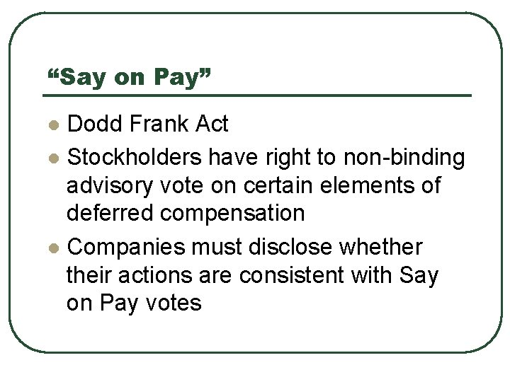 """""""Say on Pay"""" Dodd Frank Act l Stockholders have right to non-binding advisory vote"""
