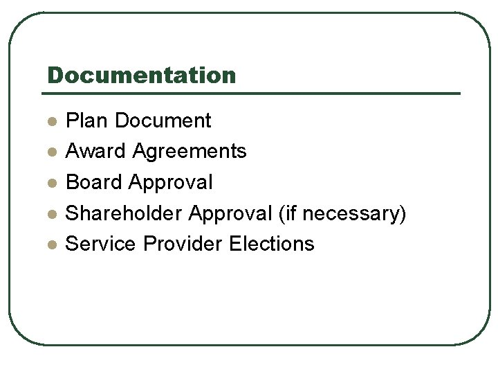 Documentation l l l Plan Document Award Agreements Board Approval Shareholder Approval (if necessary)
