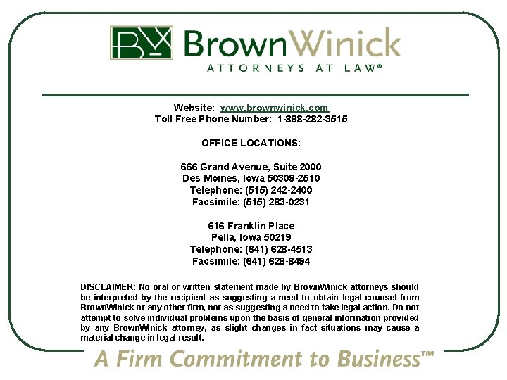 Website: www. brownwinick. com Toll Free Phone Number: 1 -888 -282 -3515 OFFICE LOCATIONS: