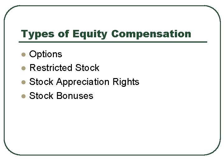 Types of Equity Compensation l l Options Restricted Stock Appreciation Rights Stock Bonuses
