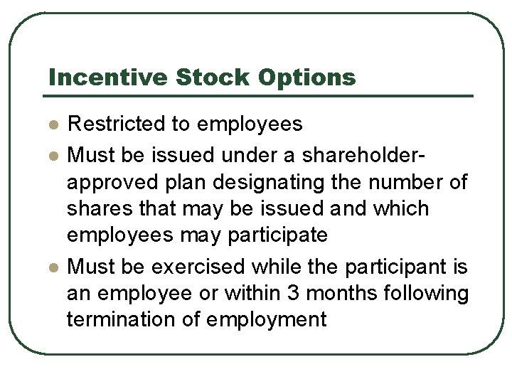 Incentive Stock Options l l l Restricted to employees Must be issued under a