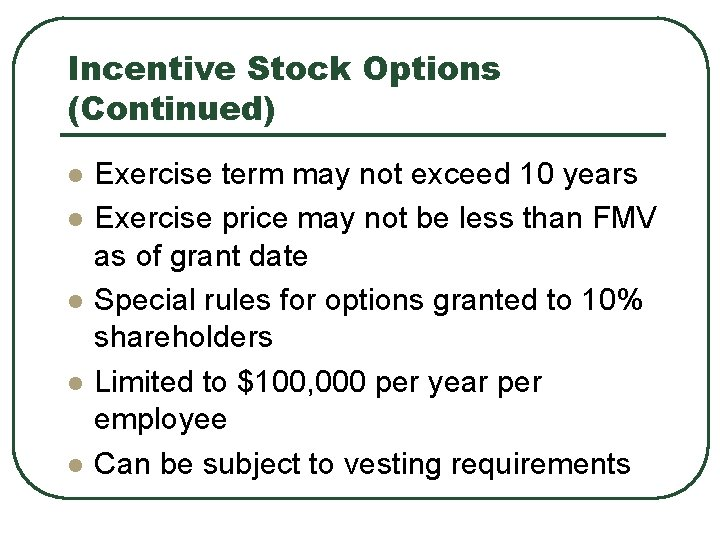 Incentive Stock Options (Continued) l l l Exercise term may not exceed 10 years