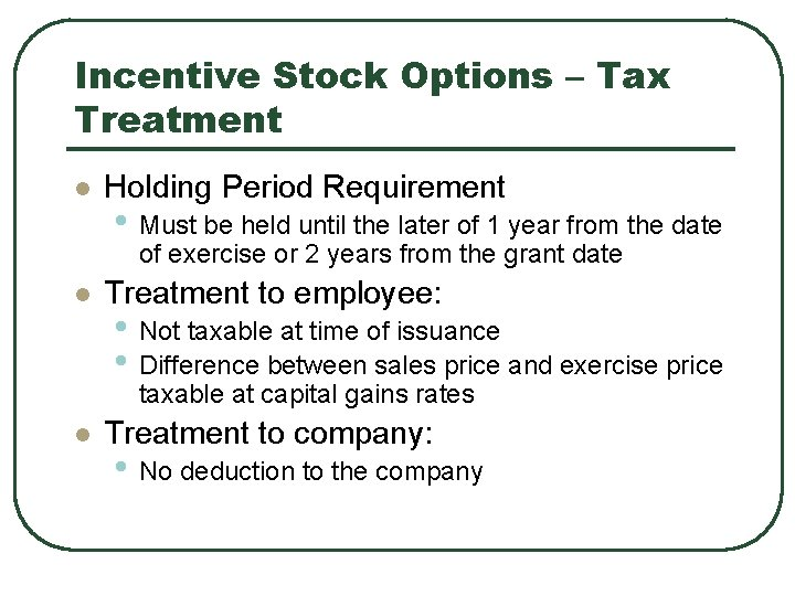 Incentive Stock Options – Tax Treatment l Holding Period Requirement • Must be held