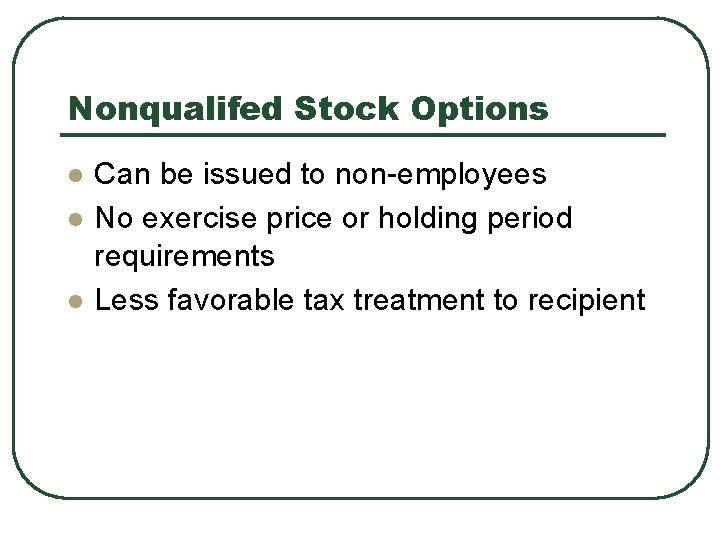 Nonqualifed Stock Options l l l Can be issued to non-employees No exercise price