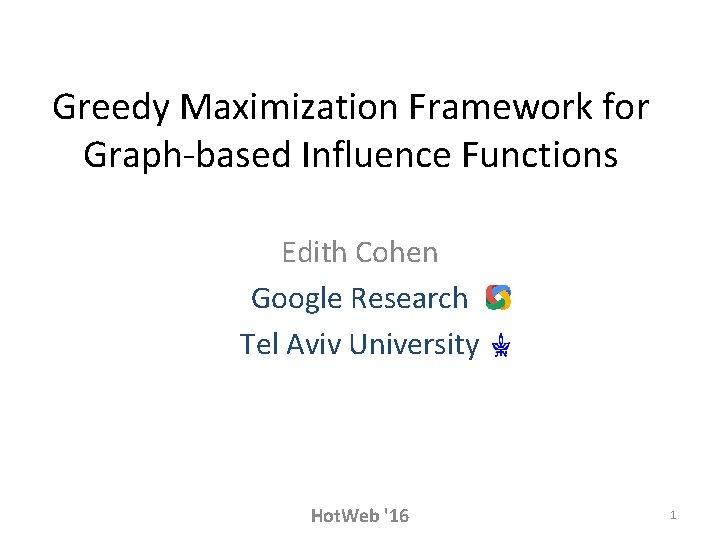 Greedy Maximization Framework for Graph-based Influence Functions Edith Cohen Google Research Tel Aviv University