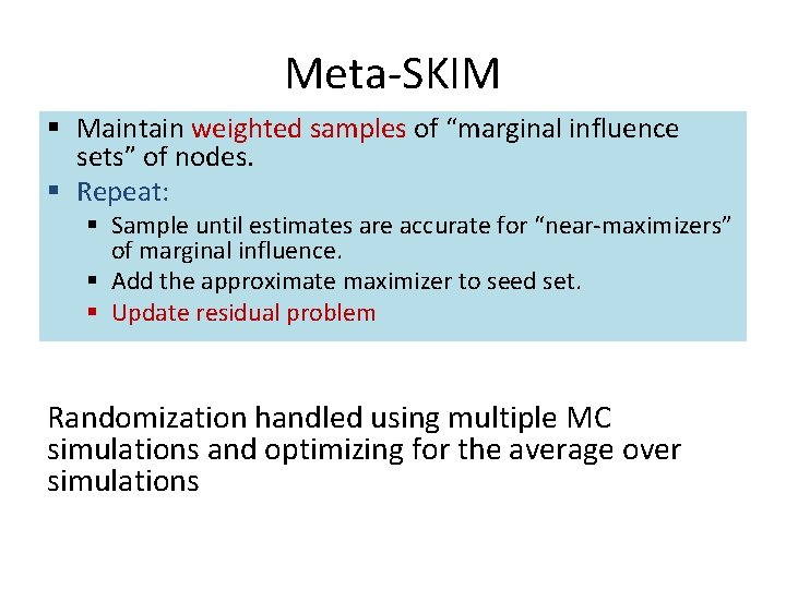 """Meta-SKIM § Maintain weighted samples of """"marginal influence sets"""" of nodes. § Repeat: §"""