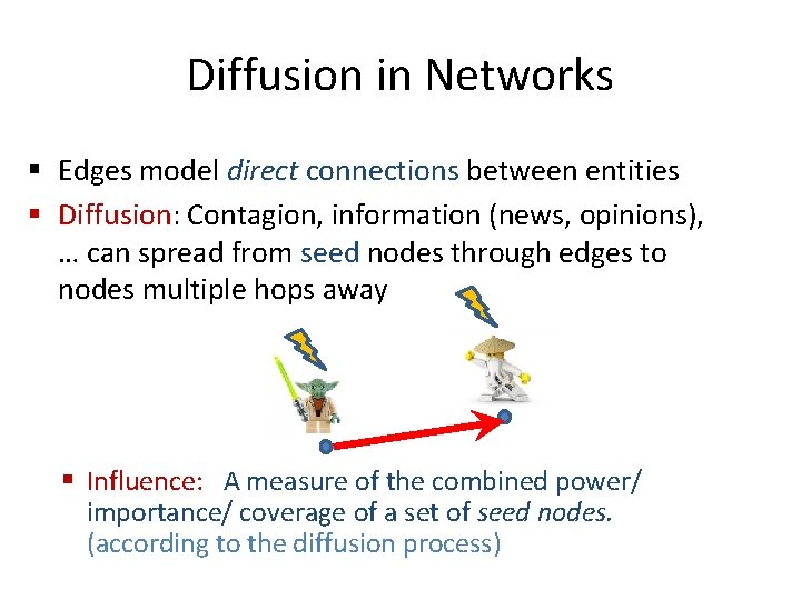 Diffusion in Networks § Edges model direct connections between entities § Diffusion: Contagion, information