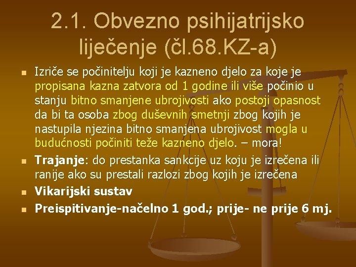 2. 1. Obvezno psihijatrijsko liječenje (čl. 68. KZ-a) n n Izriče se počinitelju koji