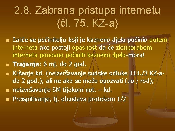 2. 8. Zabrana pristupa internetu (čl. 75. KZ-a) n n n Izriče se počinitelju
