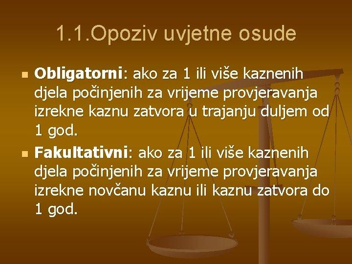 1. 1. Opoziv uvjetne osude n n Obligatorni: ako za 1 ili više kaznenih