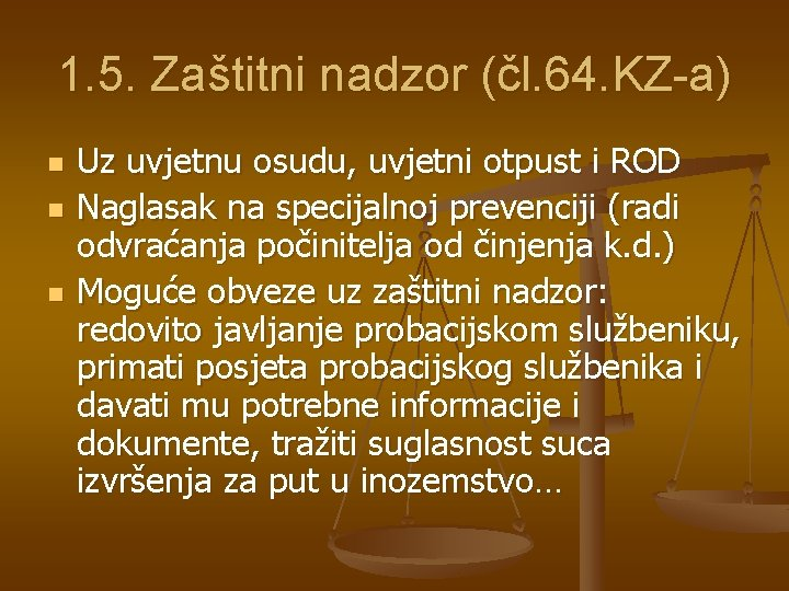 1. 5. Zaštitni nadzor (čl. 64. KZ-a) n n n Uz uvjetnu osudu, uvjetni