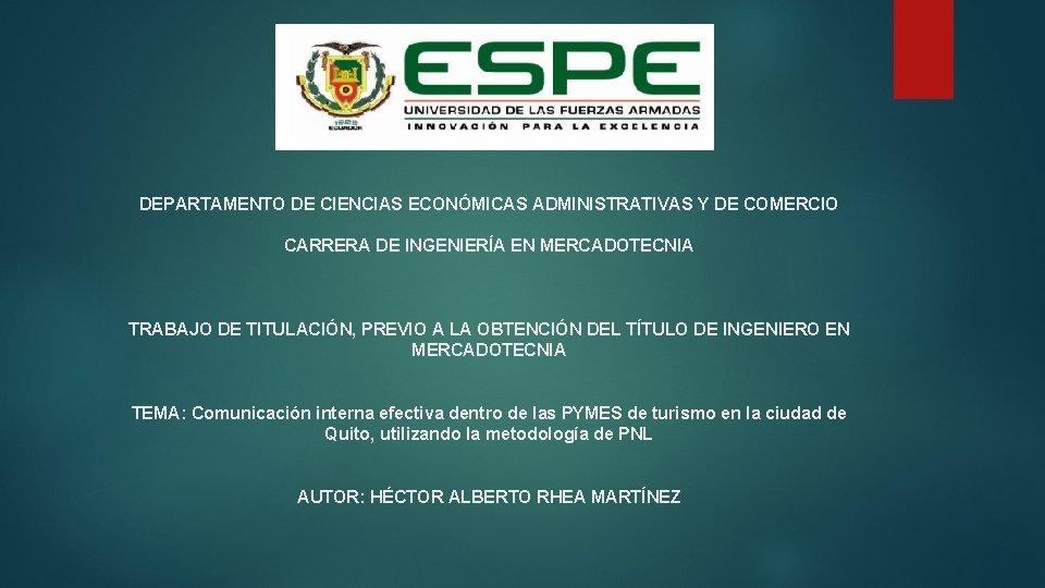 DEPARTAMENTO DE CIENCIAS ECONÓMICAS ADMINISTRATIVAS Y DE COMERCIO CARRERA DE INGENIERÍA EN MERCADOTECNIA TRABAJO