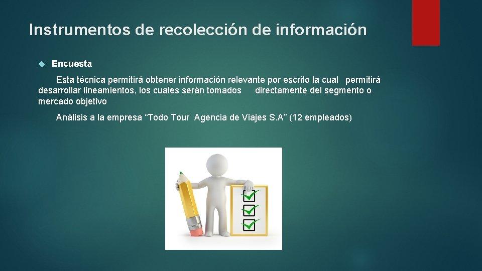 Instrumentos de recolección de información Encuesta Esta técnica permitirá obtener información relevante por escrito