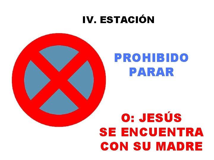 IV. ESTACIÓN PROHIBIDO PARAR O: JESÚS SE ENCUENTRA CON SU MADRE