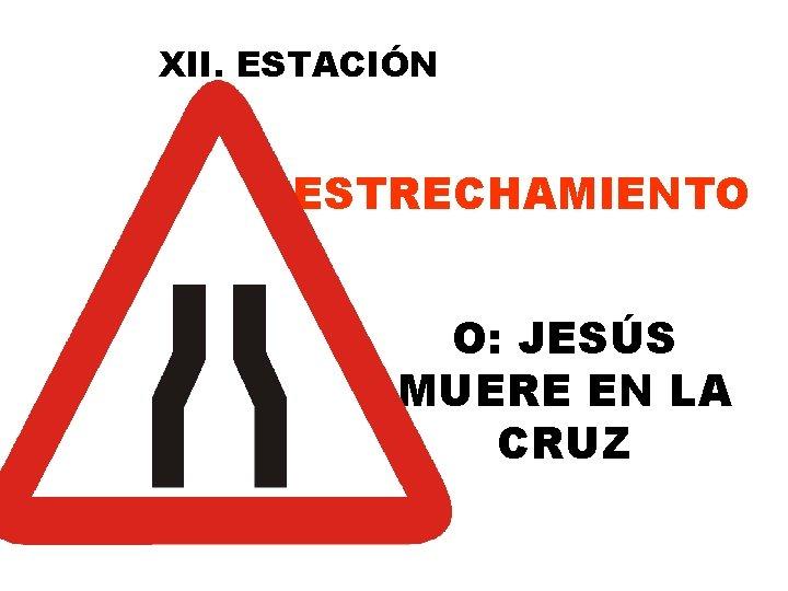XII. ESTACIÓN ESTRECHAMIENTO O: JESÚS MUERE EN LA CRUZ
