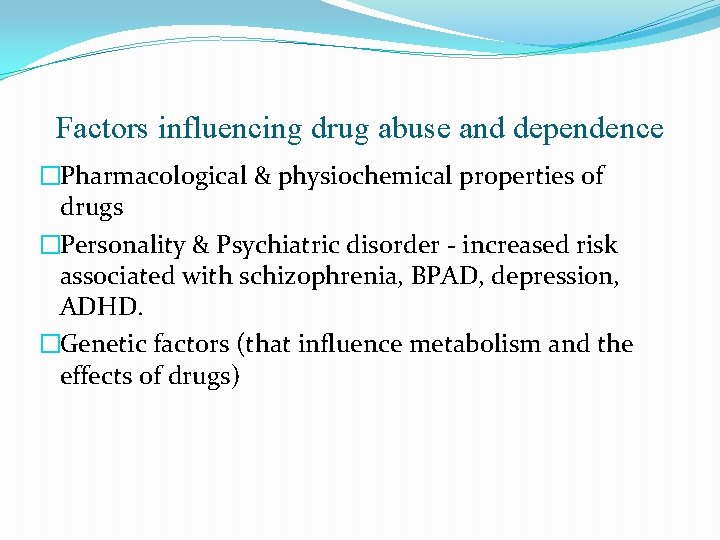 Factors influencing drug abuse and dependence �Pharmacological & physiochemical properties of drugs �Personality &