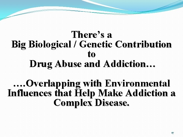 There's a Big Biological / Genetic Contribution Big to Drug Abuse and Addiction… ….