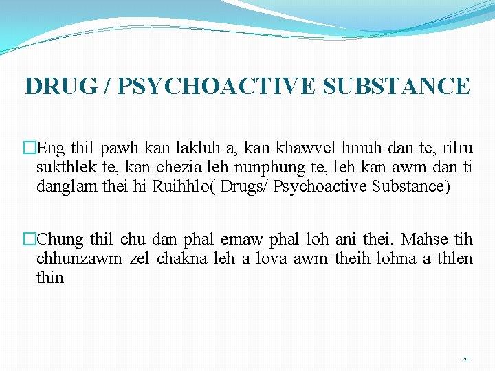 DRUG / PSYCHOACTIVE SUBSTANCE �Eng thil pawh kan lakluh a, kan khawvel hmuh dan