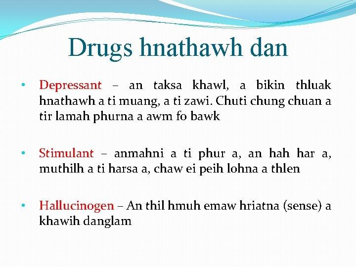 Drugs hnathawh dan • Depressant – an taksa khawl, a bikin thluak hnathawh a