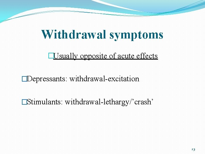 Withdrawal symptoms �Usually opposite of acute effects �Depressants: withdrawal-excitation �Stimulants: withdrawal-lethargy/'crash' 23