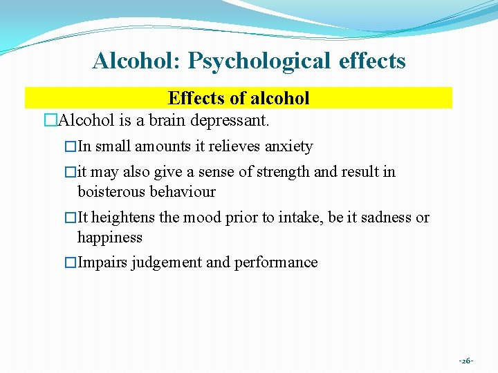 Alcohol: Psychological effects Effects of alcohol �Alcohol is a brain depressant. �In small amounts