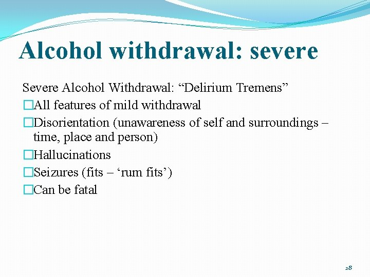 """Alcohol withdrawal: severe Severe Alcohol Withdrawal: """"Delirium Tremens"""" �All features of mild withdrawal �Disorientation"""