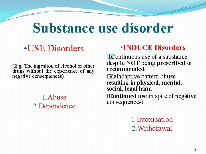 Substance use disorder • USE Disorders (E. g. The ingestion of alcohol or other