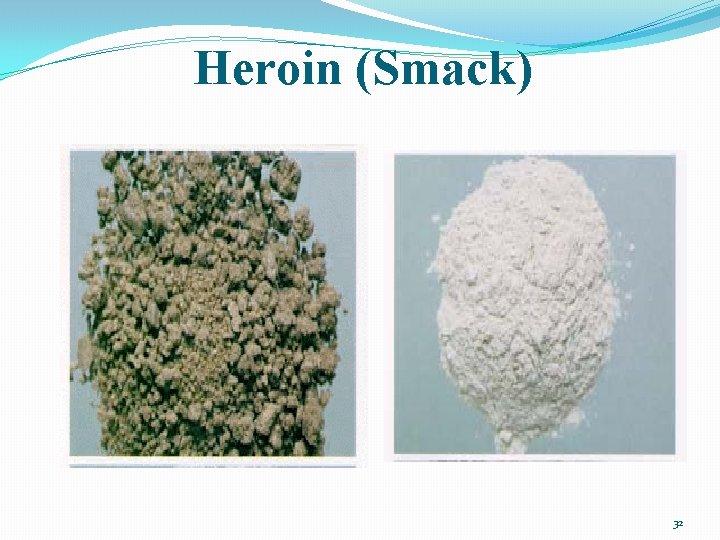 Heroin (Smack) 32